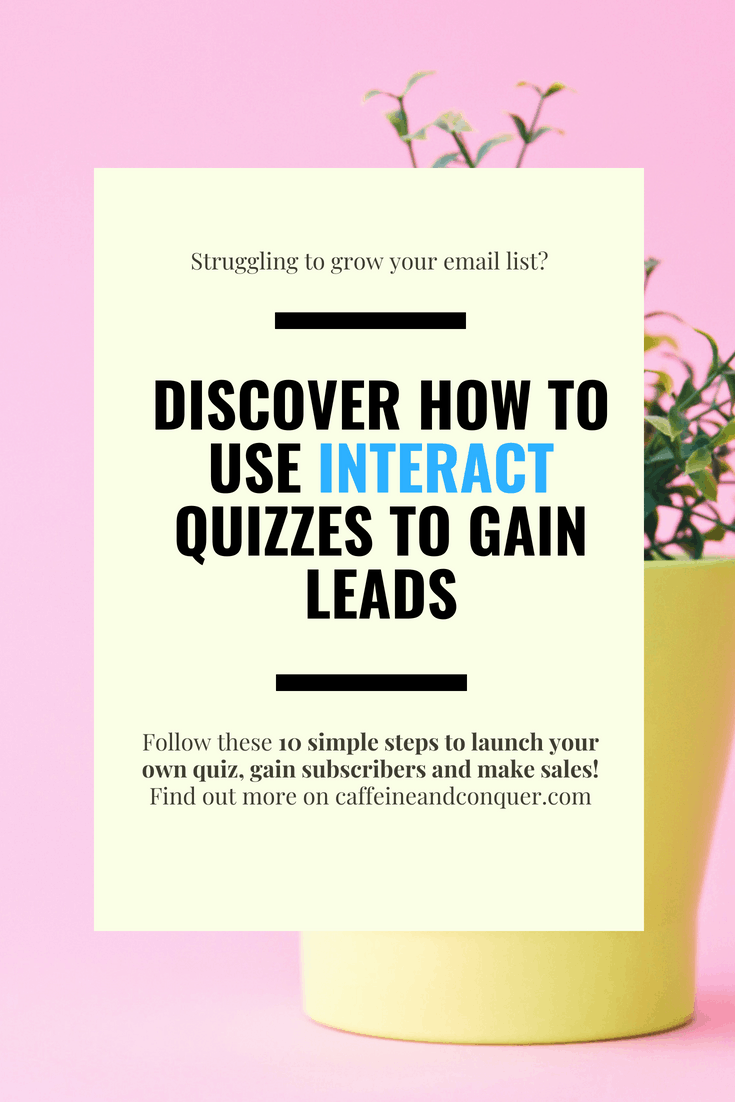 "A pinnable image with a photograph of a plant in front of a bright pink background. Has text overlay that says: ""Struggling to grow your email list? Discover how to use Interact quizzes to gain leads. Follow these 10 simple steps to launch your own quiz, gain subscribers and make sales! Find out more on caffeineandconquer.com"""