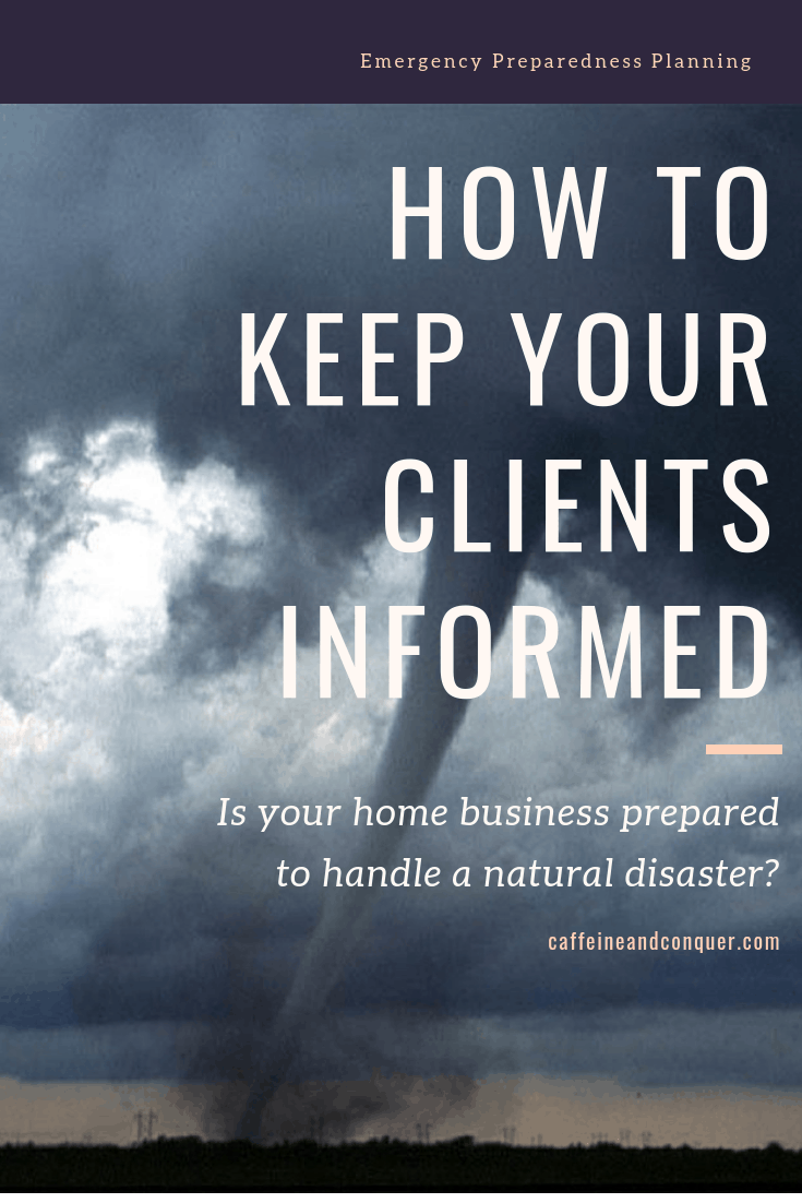 "A pinnable image with text overlay. The photograph is a tornado and the text reads: ""Emergency Preparedness Planning. How to keep your clients informed. Is your home business prepared to handle a natural disaster? caffeineandconquer.com"""