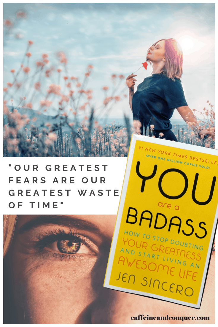 """A pinnable image. Has two photographs, one of a woman walking in a sea of flowers and another of a womans eyes. Overlayed on top is a photograph of the book """"You Are a Badass"""" and the text """"Our greatest fears are our greatest waste of time""""."""