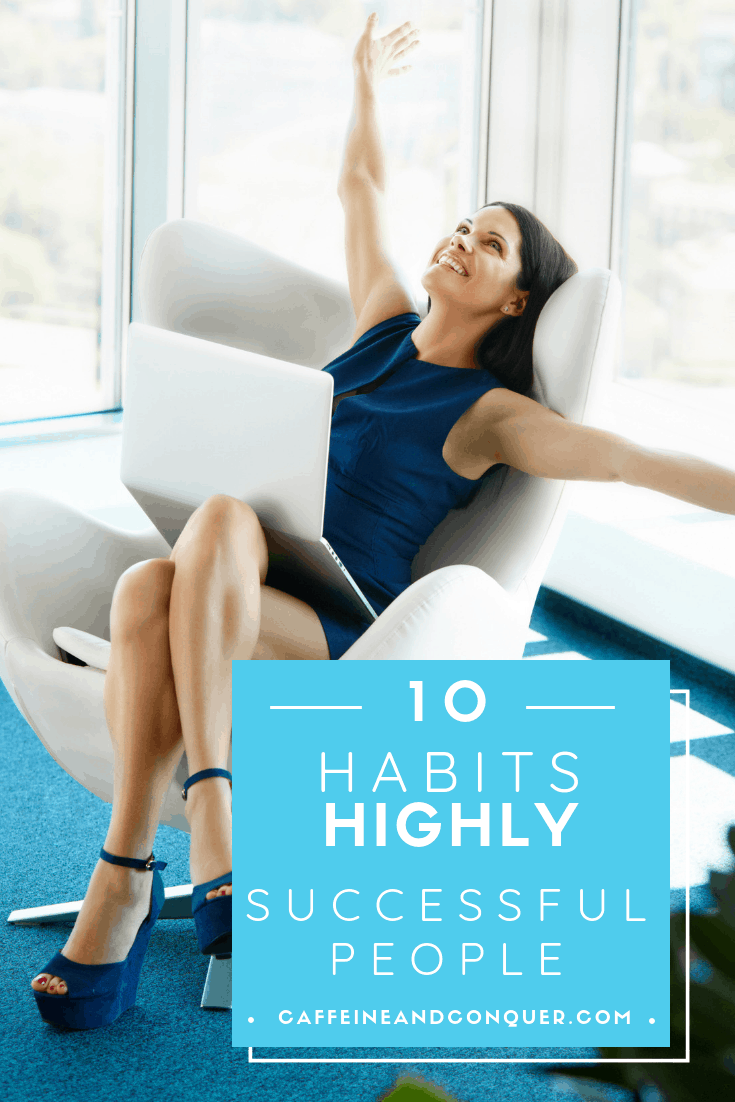 "Pinnable image of a successful woman sitting in a chair celebrating her happiness. ""10 Habits of Highly Successful People; caffeineandconquer.com"""