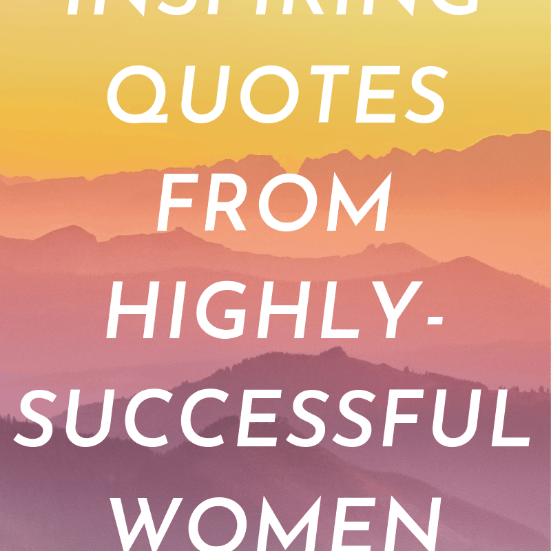 A pinnable image: 30 Inspiring Quotes From Highly-Successful Women""