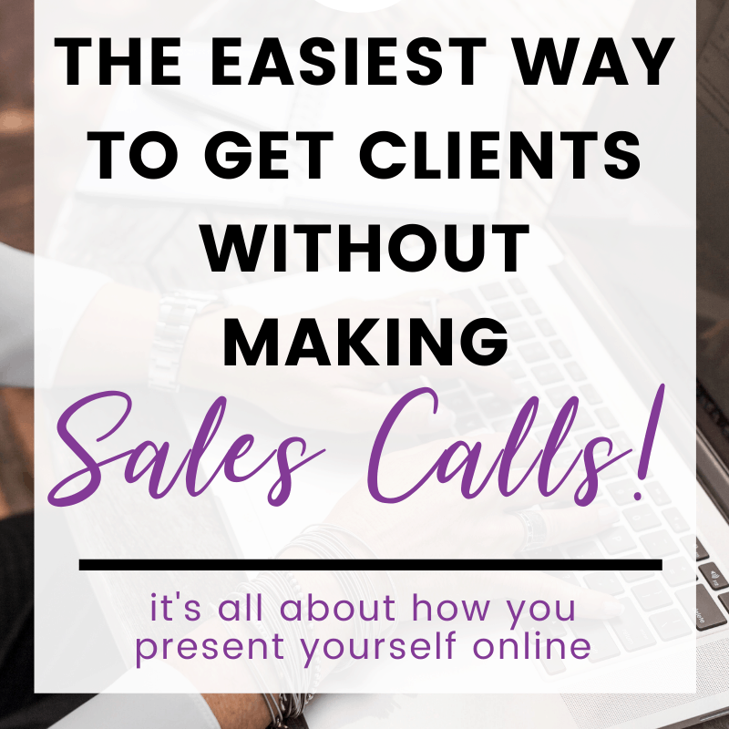 "A pinnable image: ""The Easiest Way To Get Clients Without Making Sales Calls"""