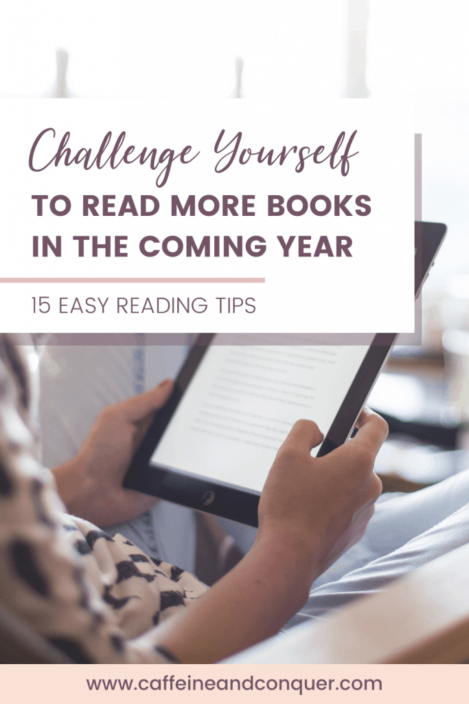 Challenge yourself to read more books in the coming year - 15 Easy Read Tips